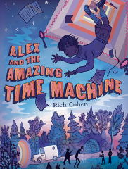 Alex and the Amazing Time Machine</br>Rich Cohen, author;</br>Kelly Murphy, illustrator