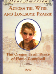 Across the Wide and Lonesome Prairie: The Oregon Trail Diary of Hattie Campbell, 1847<br />Kristiana Gregory, author