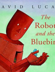 The Robot and the Bluebird</br>David Lucas, author/illustrator